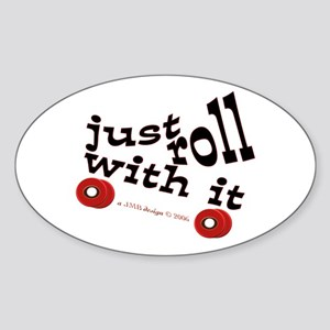JUST ROLL WITH IT Oval Sticker