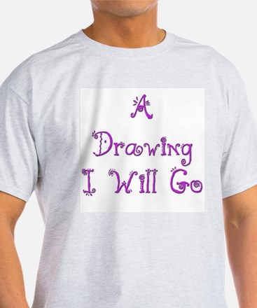 A Drawing I Will Go 3 T-Shirt