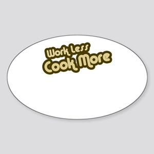 Work Less Cook More Oval Sticker