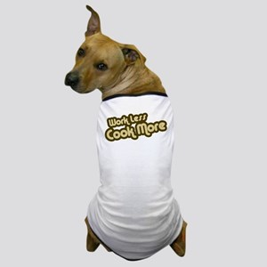 Work Less Cook More Dog T-Shirt