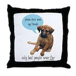 Please Don't Wear My Friends Throw Pillow
