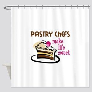 PASTRY CHEFS MAKE LIFE SWEET Shower Curtain