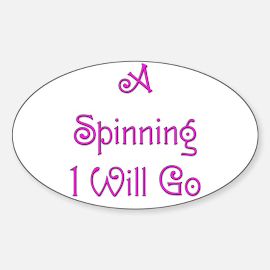 A Spinning I Will Go 1 Oval Decal