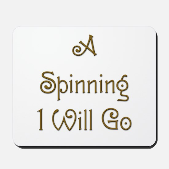 A Spinning I Will Go 2 Mousepad