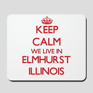 Keep calm we live in Elmhurst Illinois Mousepad