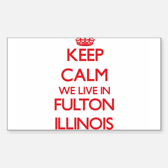 Keep calm we live in Fulton Illinois Decal