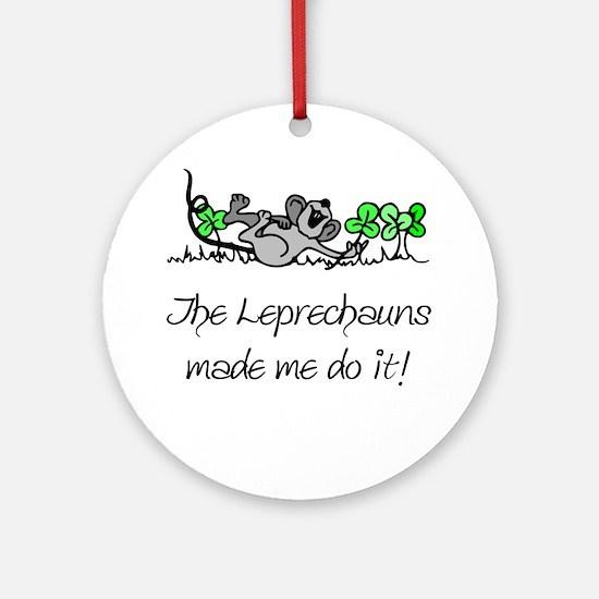 The Leprechauns Made Me Do It Ornament (Round)