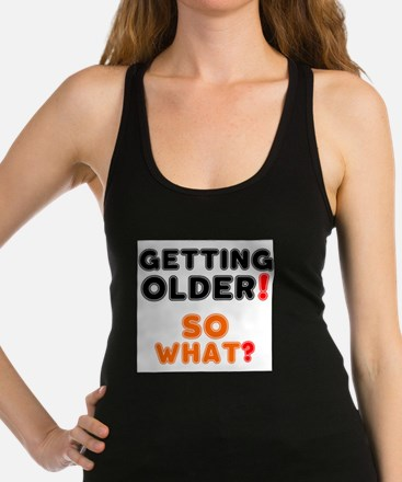 GETTING OLDER - SO WHAT? Tank Top