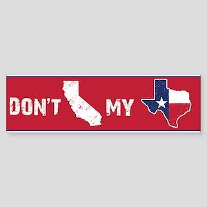 Don't CA my TX Bumper Bumper Sticker