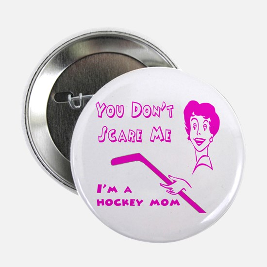 You Don't Scare Me ... Hockey Button