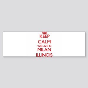 Keep calm we live in Milan Illinois Bumper Sticker
