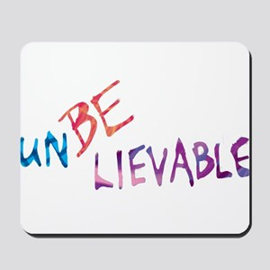 BE UNBELIEVABLE Mousepad
