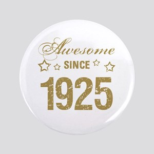 """Awesome Since 1925 3.5"""" Button"""
