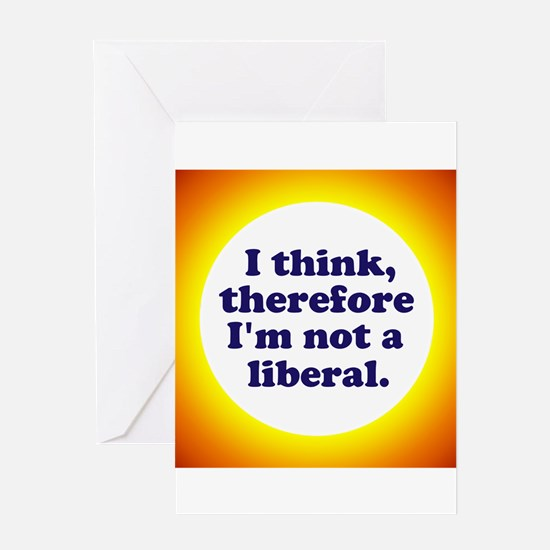 Not a Liberal! Greeting Cards