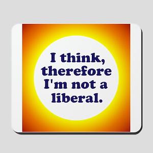 Not a Liberal! Mousepad