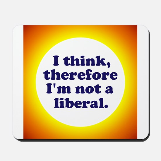 Not a Liberal! Mousepad