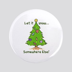 "LET IT SNOW SOMWHERE ELSE 3.5"" Button"