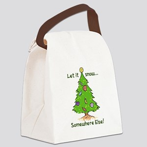 LET IT SNOW SOMWHERE ELSE Canvas Lunch Bag