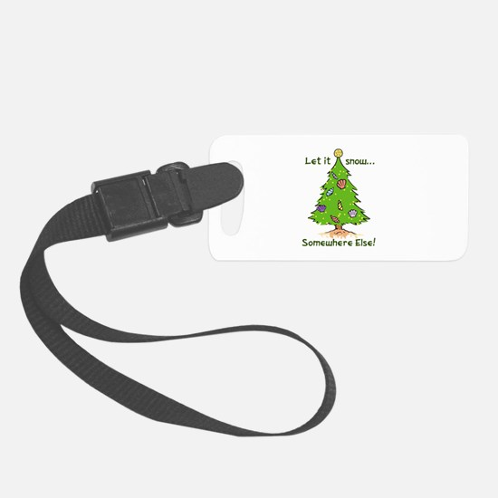 LET IT SNOW SOMWHERE ELSE Luggage Tag