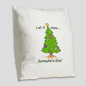 LET IT SNOW SOMWHERE ELSE Burlap Throw Pillow