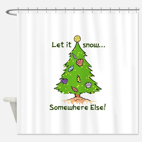 LET IT SNOW SOMWHERE ELSE Shower Curtain