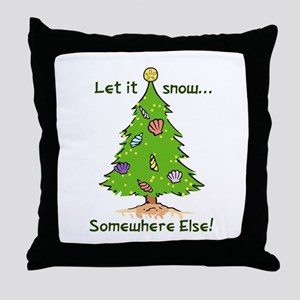 LET IT SNOW SOMWHERE ELSE Throw Pillow