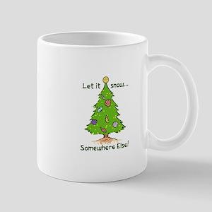 LET IT SNOW SOMWHERE ELSE Mugs