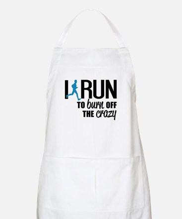 I run to burn off the crazy Apron