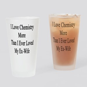 I Love Chemistry More Than I Ever L Drinking Glass