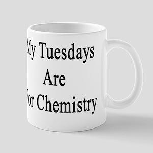My Tuesdays Are For Chemistry  Mug