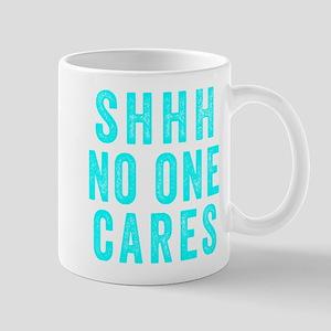 SHHH No One Cares Mugs