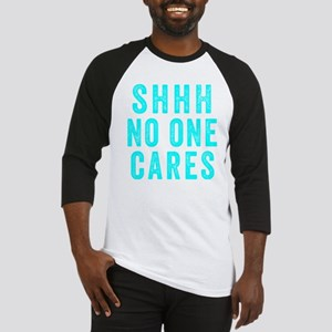 SHHH No One Cares Baseball Jersey