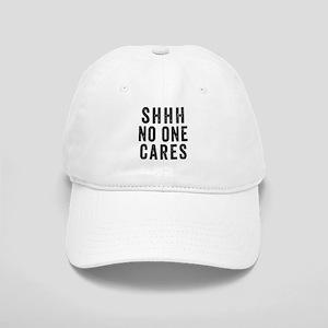 SHHH No One Cares Baseball Cap