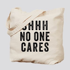 SHHH No One Cares Tote Bag