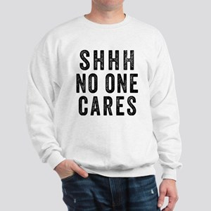 SHHH No One Cares Sweatshirt