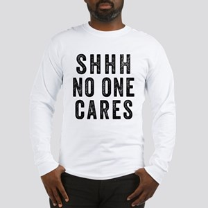 SHHH No One Cares Long Sleeve T-Shirt