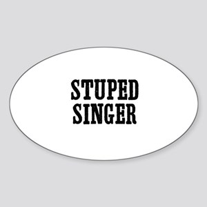 stuped singer Oval Sticker
