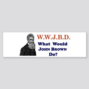 What Would JOHN BROWN Do Bumper Sticker