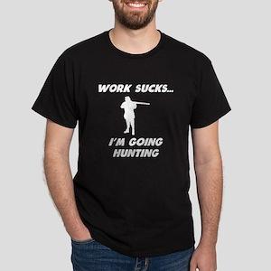 Work Sucks Im Going Hunting T-Shirt