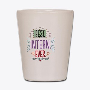 Best Intern Ever Shot Glass
