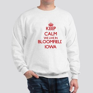 Keep calm we live in Bloomfield Iowa Sweatshirt