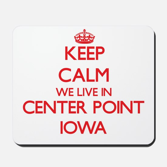 Keep calm we live in Center Point Iowa Mousepad
