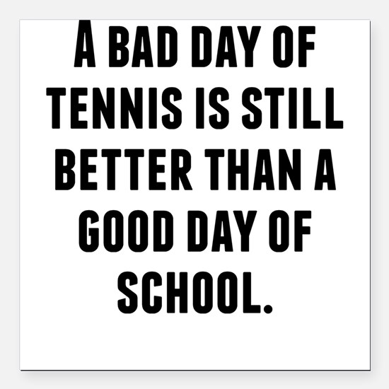 "A Bad Day Of Tennis Square Car Magnet 3"" x 3"""