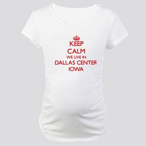 Keep calm we live in Dallas Cent Maternity T-Shirt