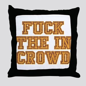 Fuck The In Crowd Throw Pillow
