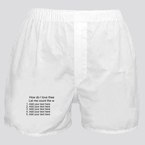 How Do I Love Thee - Your Text Boxer Shorts
