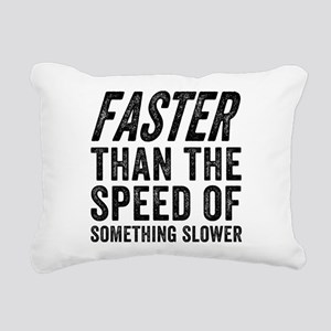 Faster Than The Speed of Rectangular Canvas Pillow
