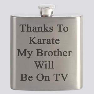 Thanks To Karate My Brother Will Be On TV Flask