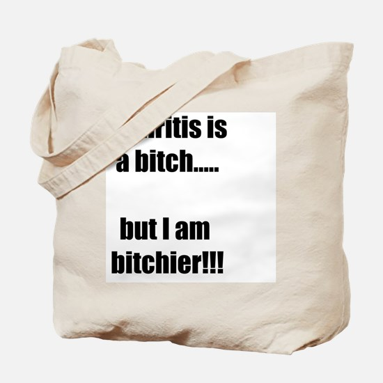 Arthritis is a bitch..but I am bitchier!! Tote Bag