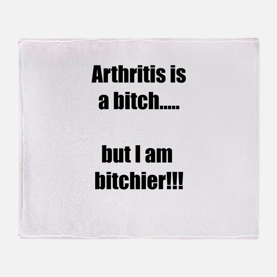 Arthritis is a bitch..but I am bitch Throw Blanket